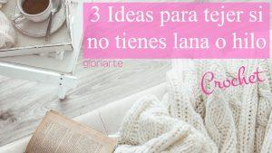 3 ideas para conseguir material si no tienes lanas o hilos en casa.